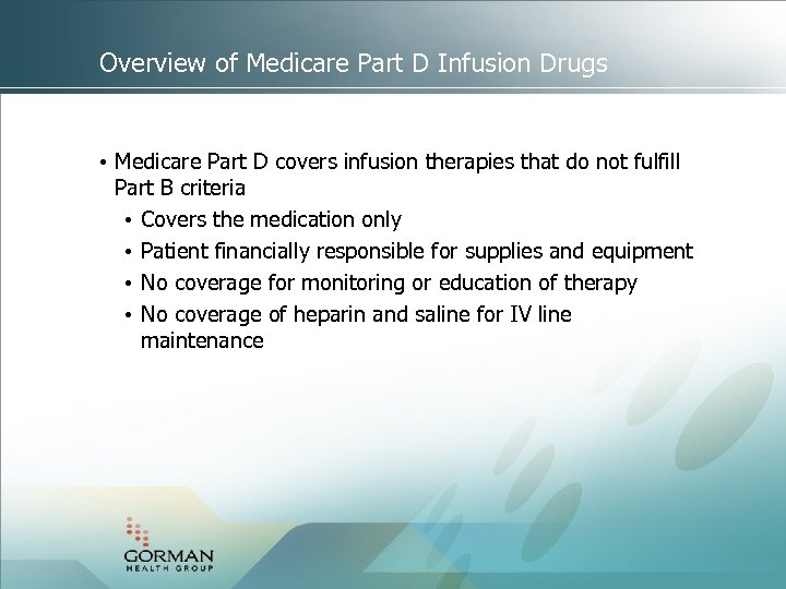 Overview of Medicare Part D Infusion Drugs • Medicare Part D covers infusion therapies
