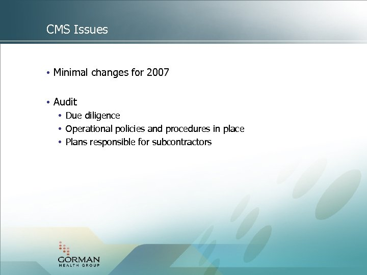 CMS Issues • Minimal changes for 2007 • Audit • Due diligence • Operational