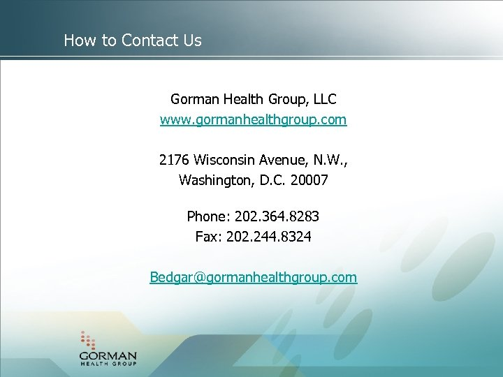 How to Contact Us Gorman Health Group, LLC www. gormanhealthgroup. com 2176 Wisconsin Avenue,