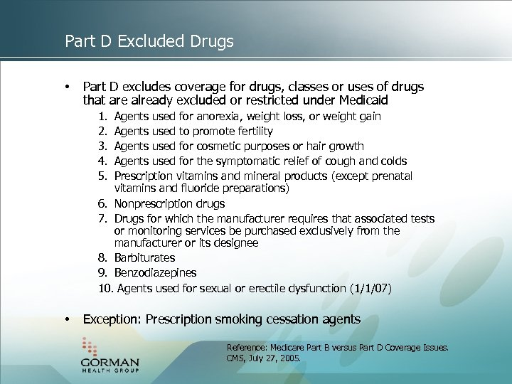 Part D Excluded Drugs • Part D excludes coverage for drugs, classes or uses