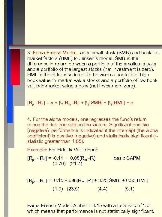 3. Fama-French Model - adds small stock (SMB) and book-tomarket factors (HML) to Jensen's