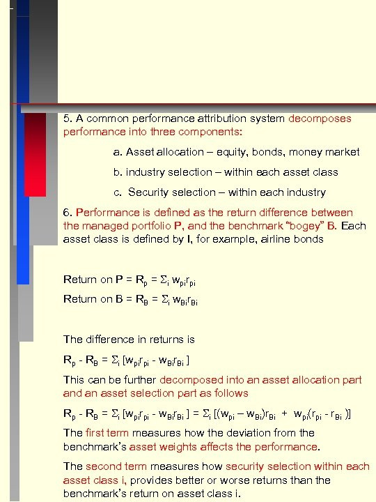5. A common performance attribution system decomposes performance into three components: a. Asset allocation