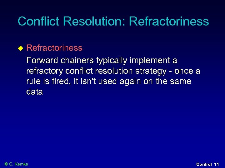 Conflict Resolution: Refractoriness Forward chainers typically implement a refractory conflict resolution strategy - once