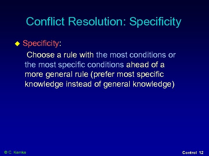 Conflict Resolution: Specificity: Choose a rule with the most conditions or the most specific