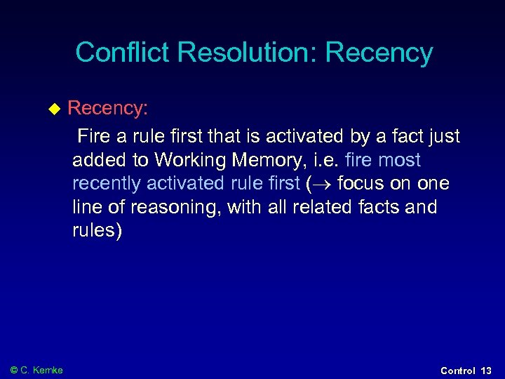 Conflict Resolution: Recency © C. Kemke Recency: Fire a rule first that is activated