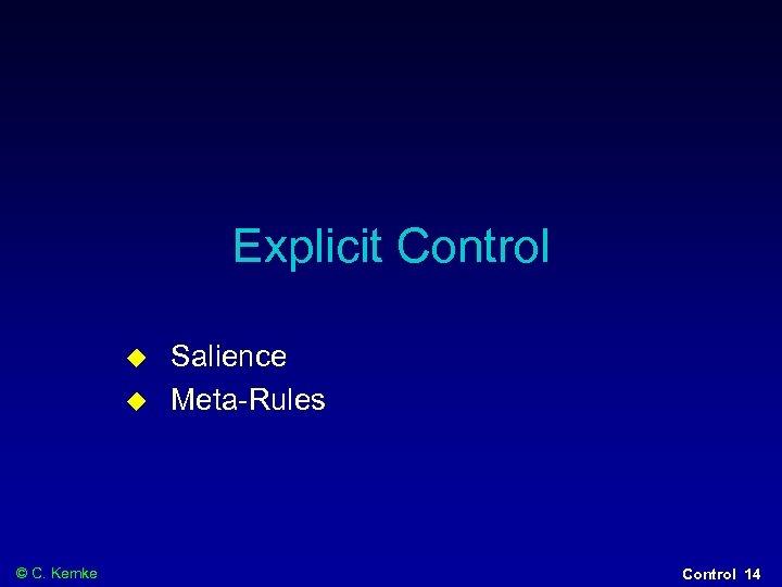 Explicit Control © C. Kemke Salience Meta-Rules Control 14