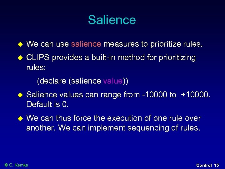 Salience We can use salience measures to prioritize rules. CLIPS provides a built-in method