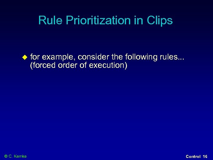 Rule Prioritization in Clips © C. Kemke for example, consider the following rules. .