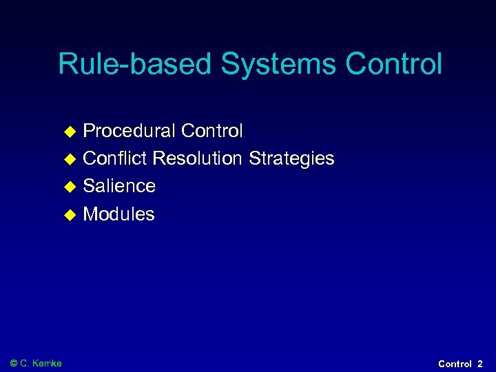 Rule-based Systems Control Procedural Control Conflict Resolution Strategies Salience Modules © C. Kemke Control