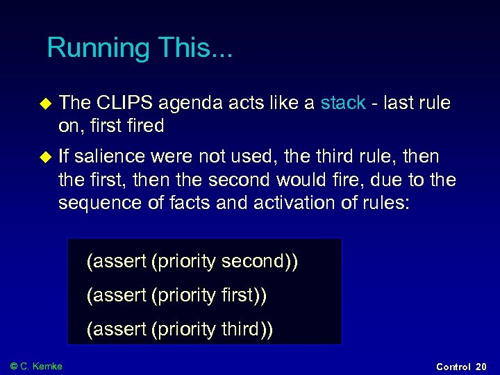 Running This. . . The CLIPS agenda acts like a stack - last rule