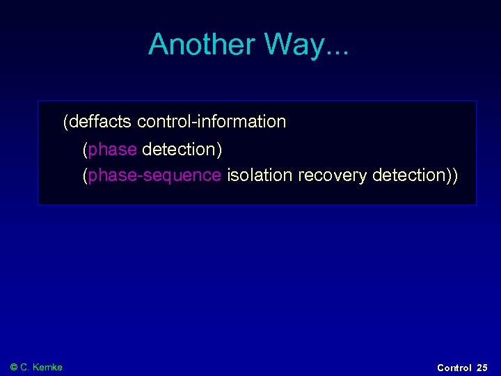 Another Way. . . (deffacts control-information (phase detection) (phase-sequence isolation recovery detection)) © C.