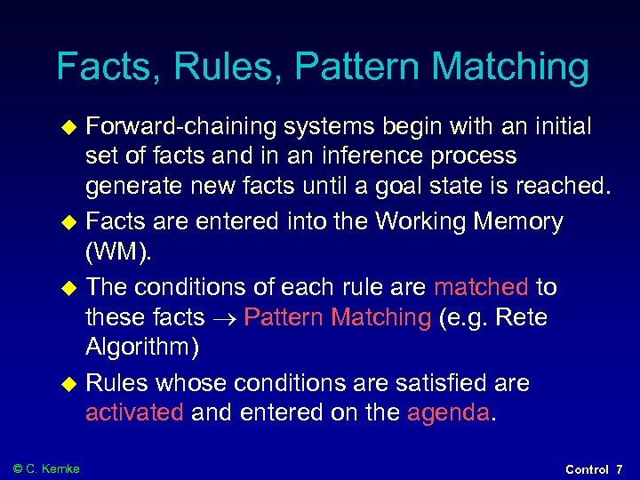 Facts, Rules, Pattern Matching Forward-chaining systems begin with an initial set of facts and