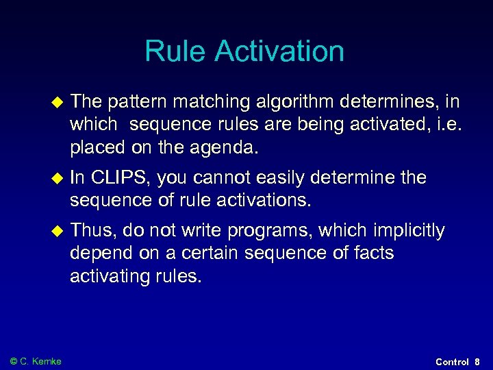 Rule Activation The pattern matching algorithm determines, in which sequence rules are being activated,