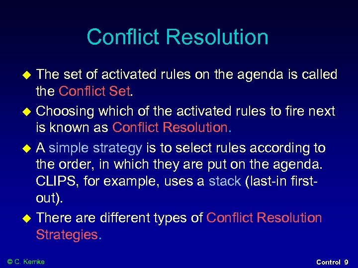 Conflict Resolution The set of activated rules on the agenda is called the Conflict