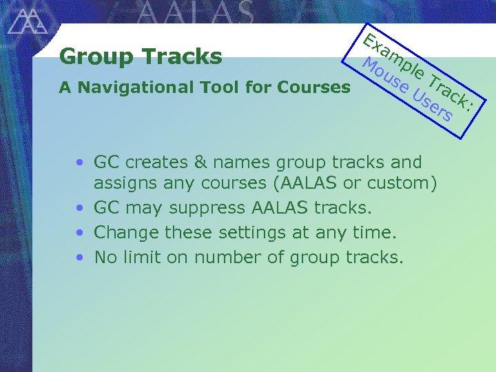 Ex am Group Tracks Mo pl us e T e A Navigational Tool for