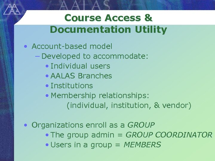 Course Access & Documentation Utility • Account-based model − Developed to accommodate: • Individual