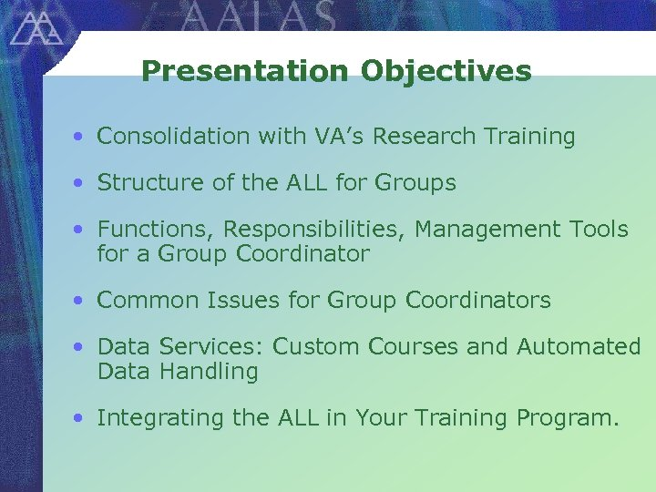 Presentation Objectives • Consolidation with VA's Research Training • Structure of the ALL for