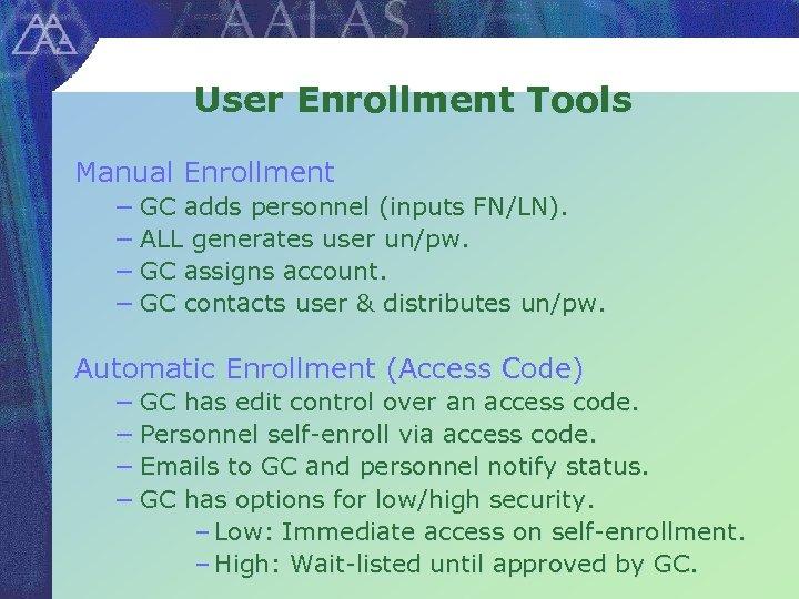 User Enrollment Tools Manual Enrollment − GC adds personnel (inputs FN/LN). − ALL generates