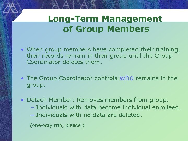 Long-Term Management of Group Members • When group members have completed their training, their