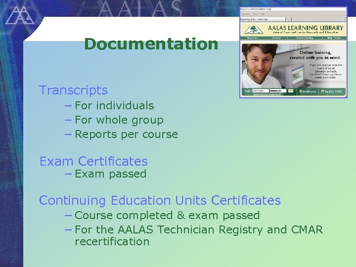 Documentation Transcripts − For individuals − For whole group − Reports per course Exam