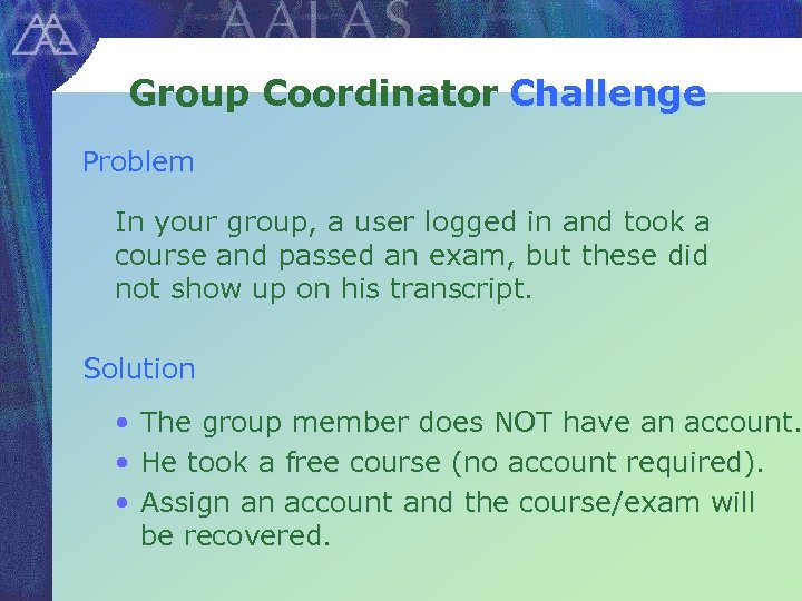 Group Coordinator Challenge Problem In your group, a user logged in and took a