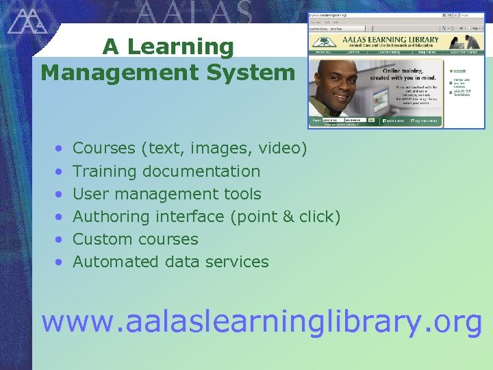 A Learning Management System • • • Courses (text, images, video) Training documentation User