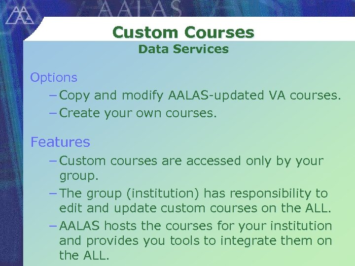 Custom Courses Data Services Options − Copy and modify AALAS-updated VA courses. − Create