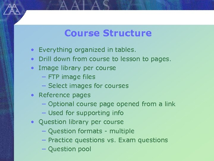 Course Structure • Everything organized in tables. • Drill down from course to lesson