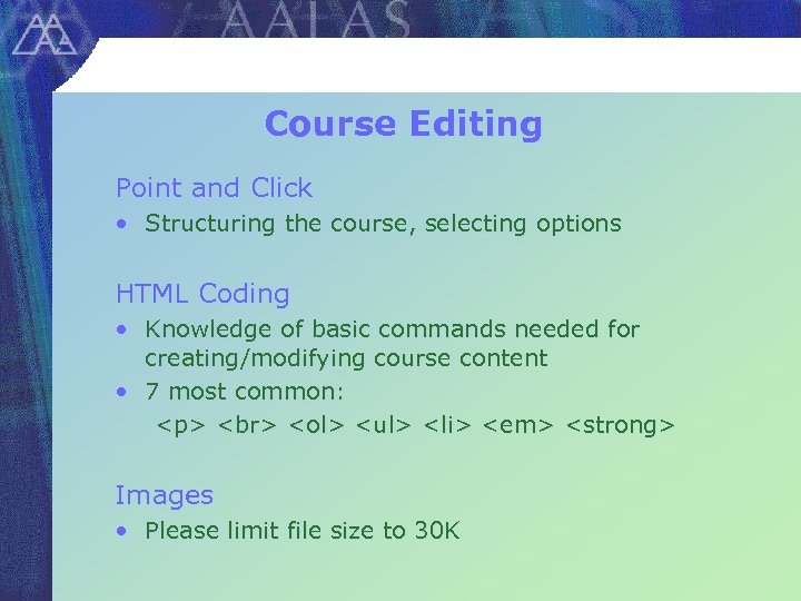 Course Editing Point and Click • Structuring the course, selecting options HTML Coding •