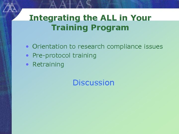 Integrating the ALL in Your Training Program • Orientation to research compliance issues •