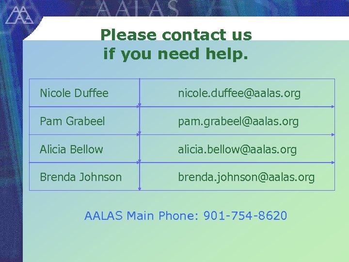 Please contact us if you need help. Nicole Duffee nicole. duffee@aalas. org Pam Grabeel