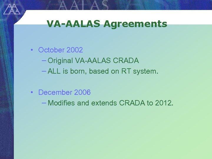 VA-AALAS Agreements • October 2002 − Original VA-AALAS CRADA − ALL is born, based