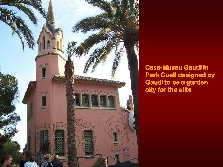 Casa-Museu Gaudi in Park Guell designed by Gaudi to be a garden city for