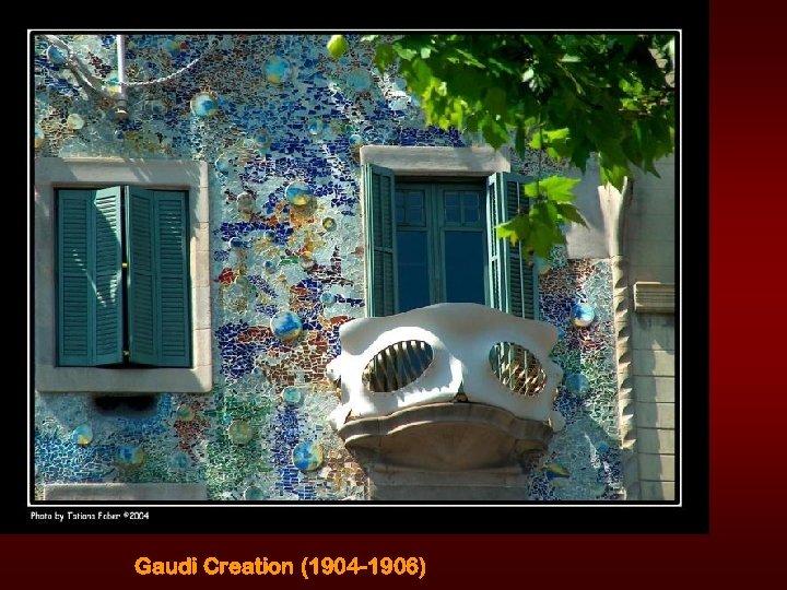Gaudi Creation (1904 -1906)