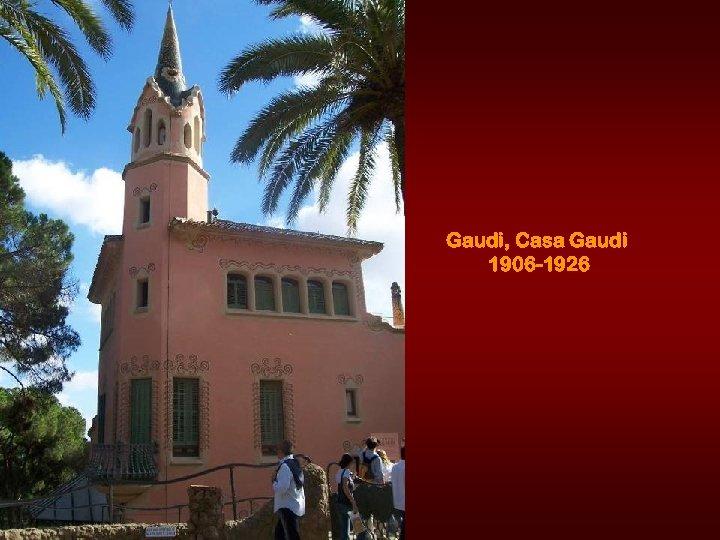 Gaudi, Casa Gaudi 1906 -1926