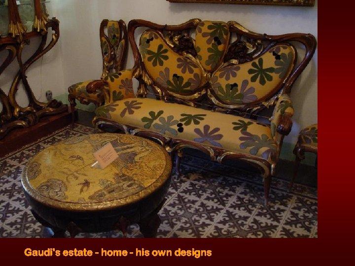 Gaudi's estate - home - his own designs