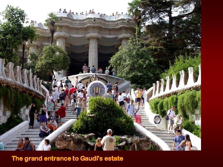 The grand entrance to Gaudi's estate