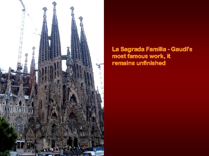 La Sagrada Familia - Gaudi's most famous work, it remains unfinished