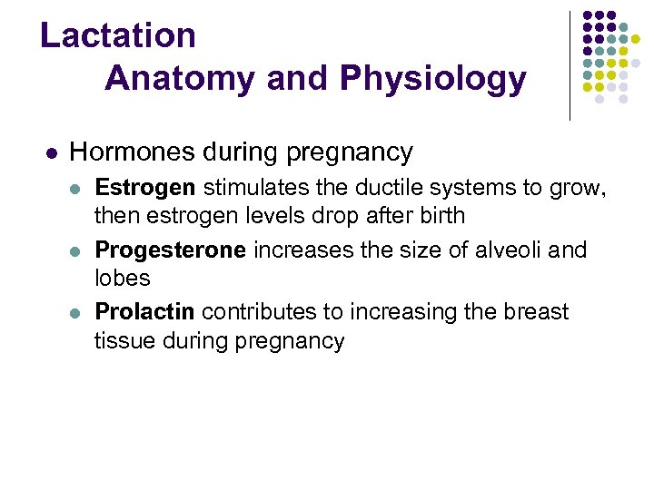 Lactation Anatomy and Physiology l Hormones during pregnancy l l l Estrogen stimulates the
