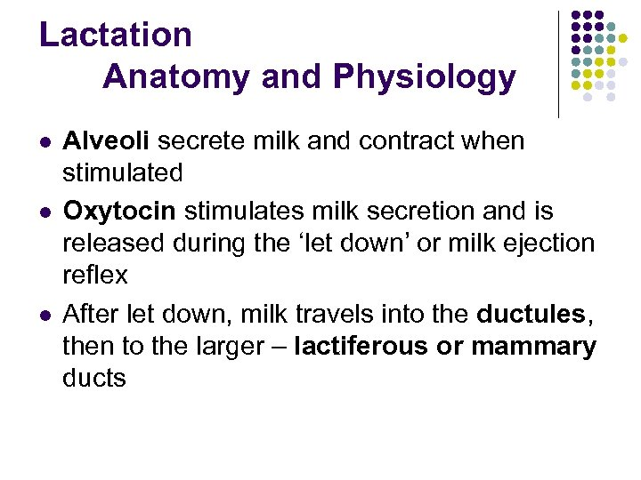Lactation Anatomy and Physiology l l l Alveoli secrete milk and contract when stimulated