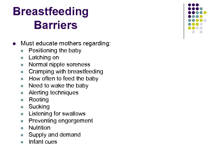 Breastfeeding Barriers l Must educate mothers regarding: l Positioning the baby l Latching on