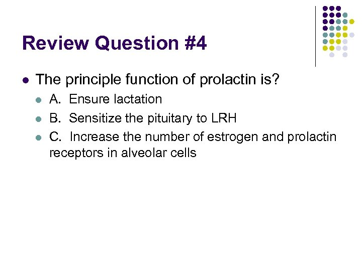 Review Question #4 l The principle function of prolactin is? l l l A.