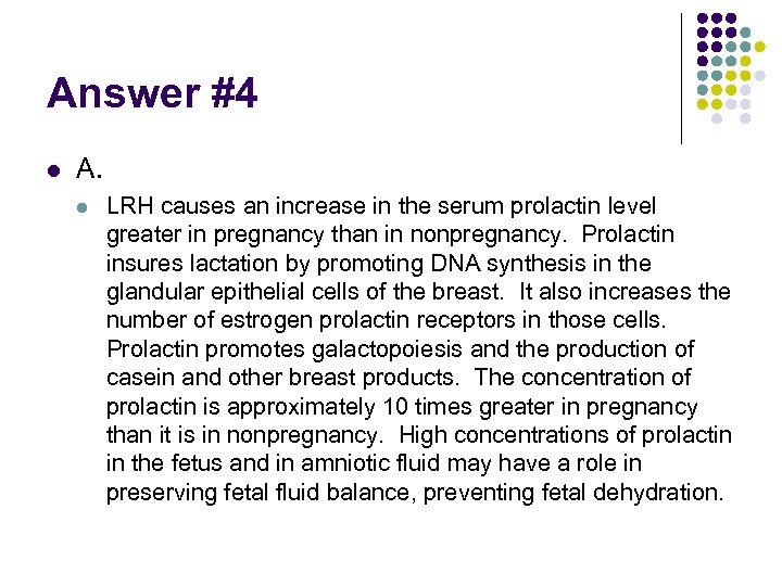 Answer #4 l A. l LRH causes an increase in the serum prolactin level