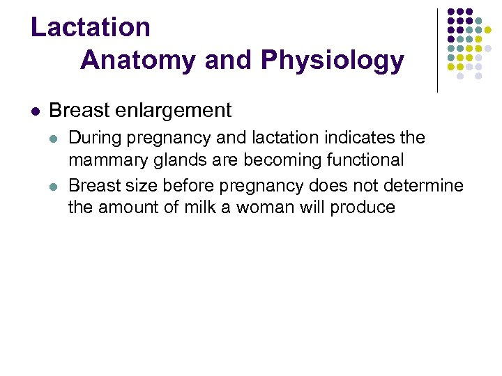 Lactation Anatomy and Physiology l Breast enlargement l l During pregnancy and lactation indicates