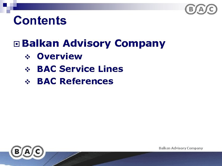 Contents ¨ Balkan Advisory Company Overview v BAC Service Lines v BAC References v