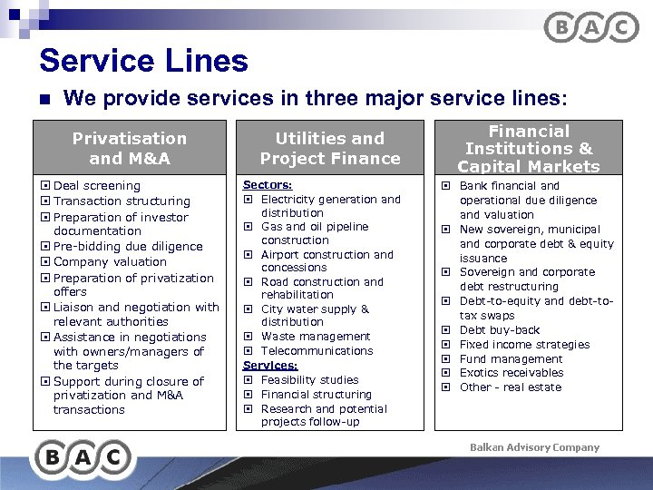 Service Lines n We provide services in three major service lines: Privatisation and M&A