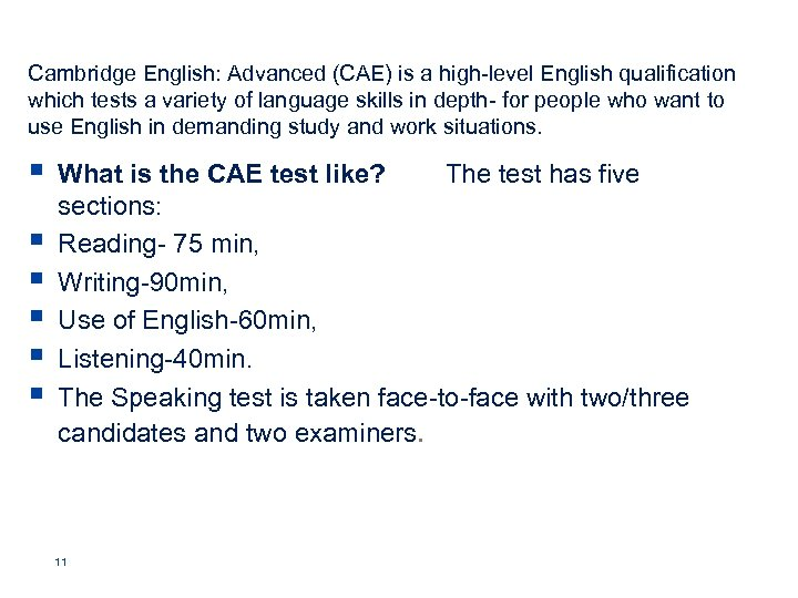 Cambridge English: Advanced (CAE) is a high-level English qualification which tests a variety of