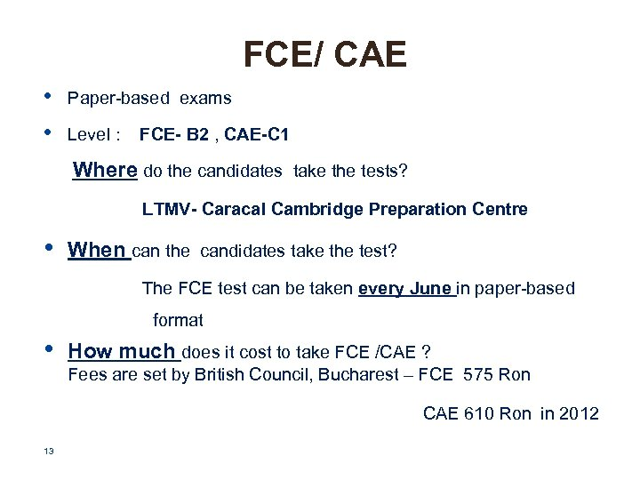 FCE/ CAE • • Paper-based exams Level : FCE- B 2 , CAE-C 1