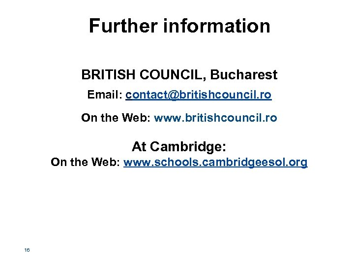 Further information BRITISH COUNCIL, Bucharest Email: contact@britishcouncil. ro On the Web: www. britishcouncil. ro