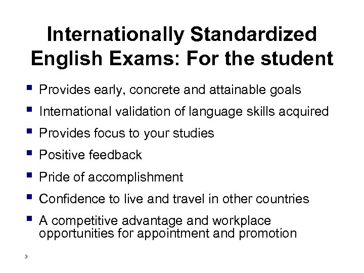 Internationally Standardized English Exams: For the student § § § § 3 Provides early,